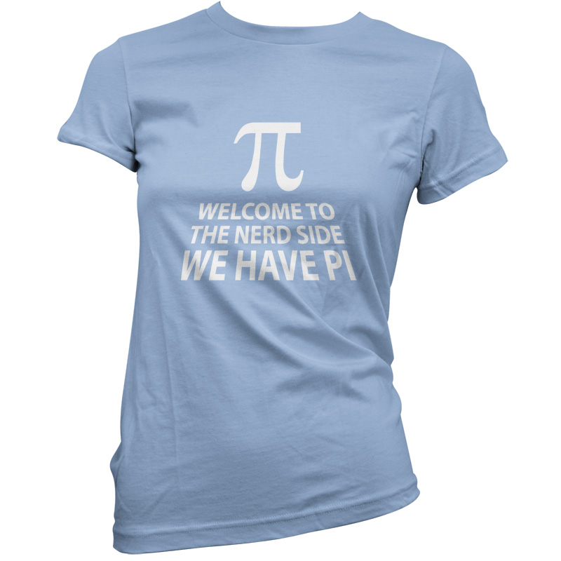 Welcome To The Nerd Side, We Have Pi - Womens / Ladies T-Shirt - Geek - Maths