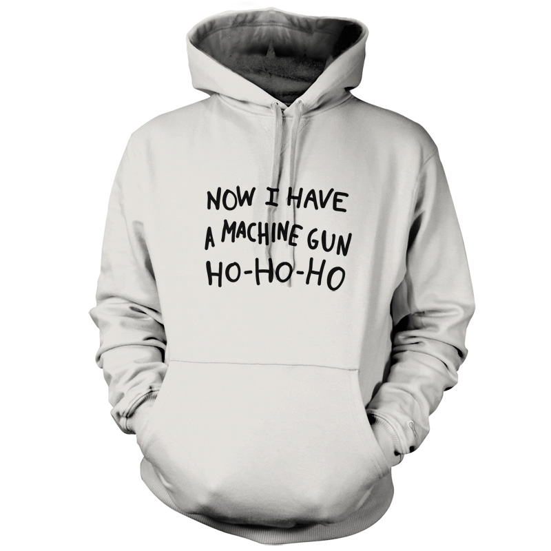 Now I Have A Machine Gun Ho-Ho-Ho - Unisex Hoodie / Hooded Top - Christmas