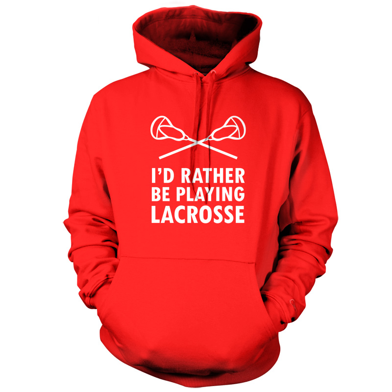 Lacrosse Be Unisex I'd Rather Playing Sport Hoodie University 9 Colours IxUqvq