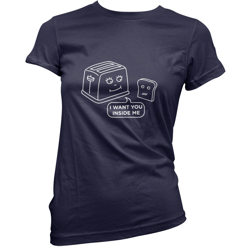 Toast-I-Want-You-Inside-Of-Me-Womens-Ladies-T-Shirt-11-Colours-Funny