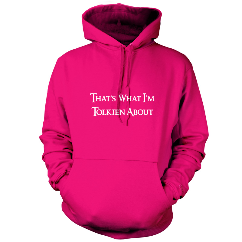 That-039-s-What-I-039-m-Tolkien-About-Unisex-Hoodie-9-Colours-Funny-FREE-UK-P-amp-P