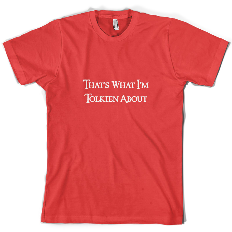 Thats-What-Im-Tolkien-About-Mens-T-Shirt-10-Colours-Funny-FREE-UK-P-P